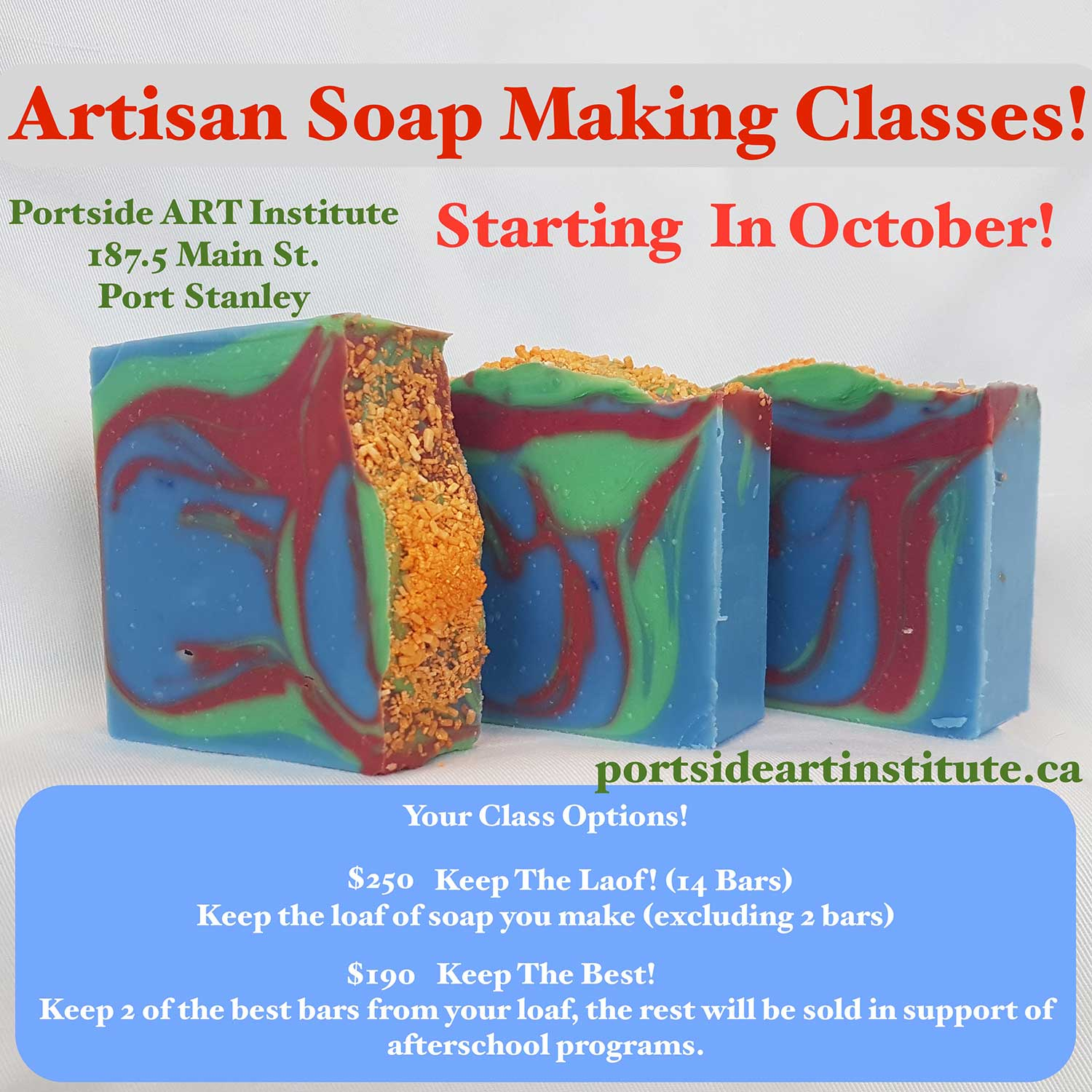 Artisan Soap Makitng Classes Starting in October Portside ART Institute 187.5 Main St. Port Stanley Your Class Options! $250 Keep the Loaf! (14 Bars) Keep the loaf of soap you make (excluding 2 bars) $190 Keep The Best! Keep 2 of the best bars from your loaf, the rest will be sold in support of after school programs.
